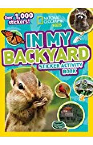 National Geographic Kids In My Backyard Sticker Activity Book: Over 1,000 Stickers! (ng Sticker Activity Books)