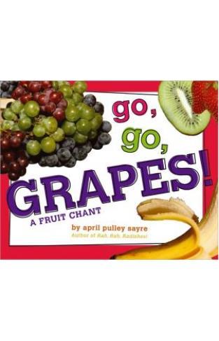 Go, Go, Grapes!: A Fruit Chant