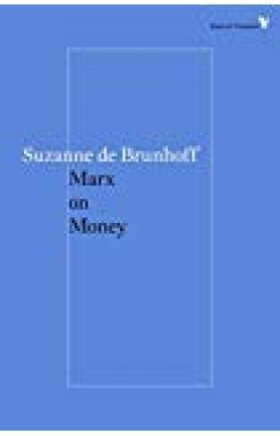 Marx On Money (radical Thinkers)