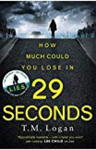 29 Seconds: If You Loved Lies, Try The New Gripping Twisty Page-turner By T. M. Logan - You Won't Put It Down...
