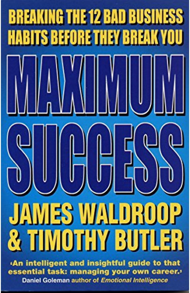 Maximum Success: Breaking The 12 Bad Business Habits Before They Break You