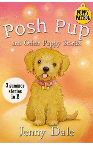 Posh Pup And Other Puppy Stories: (3 Summer Stories In 1)