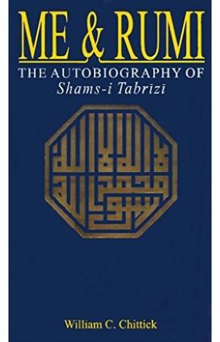 Me and Rumi the Autobiography of Shams i Tabrizi -