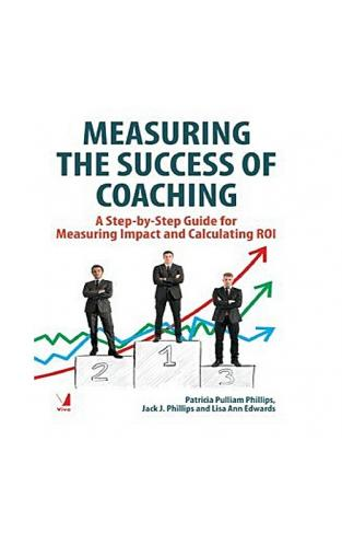Measuring the Succeof Coaching A Step by Step Guide for Measuring Impact and Calculating