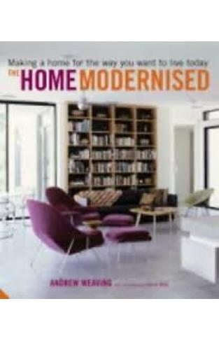 Home Modernised: Making a Home for the Way You Want to Live Today