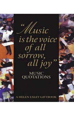 Music is the Voice of All Sorrow, All Joy: Music Quotations (Art & Leisure)