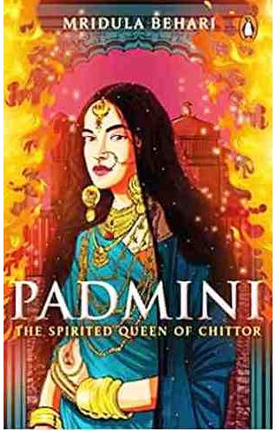 Padmini The Spirited Queen of Chittor