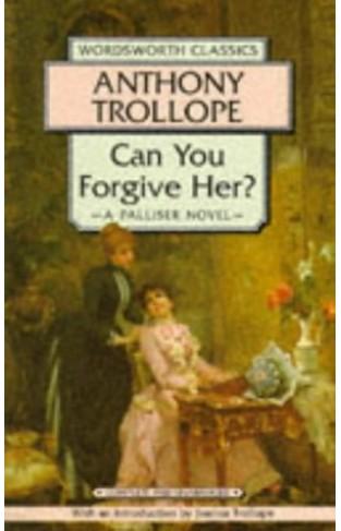 Can You Forgive Her?: A Palliser Novel (Wordsworth Classics