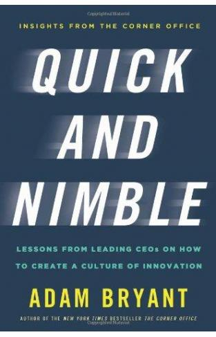 Quick and Nimble : Lessons from Leading CEOs on How to Create a Culture of Innovation