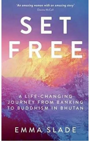 Set Free A Life Changing Journey from Banking to Buddhism in Bhutan