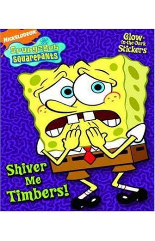 Shiver Me Timbers (Spongebob Squarepants) (Glow-In-The-Dark Sticker Book)