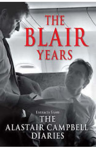 The Blair Years Extracts from The Alastair Campbell Diaries