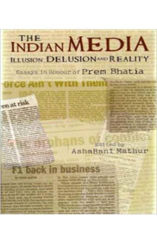 The Indian Media: Illusion Delusion and Reality