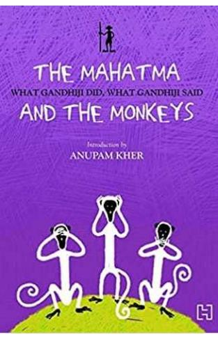 The Mahatma and The Monkeys What Gandhiji Did What Gandhiji Said