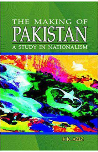 The Making of Pakistan A Study in Nationalism