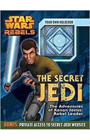 The Secret Jedi: The Adventures of Kanan Jarrus: Rebel Leader Star Wars Rebels -