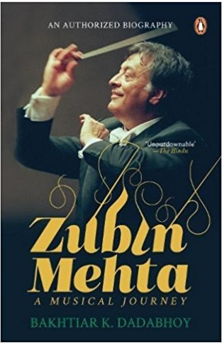 Zubin Mehta: A Musical Journey (An Authorized Biography)