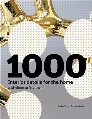 1000 Interior Detls for the Home and Where to Find Them