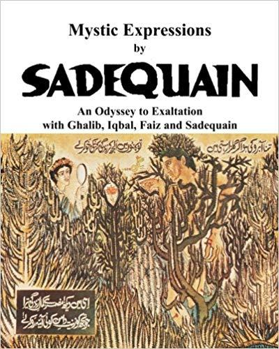 Sadequain An Odyssey to Exaltation with Ghalib Iqbal Faiz and Sadquain  -