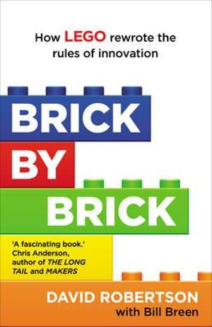Brick by Brick How Lego Rewrote the Rules of Innovation and Conquered the Toy Industry