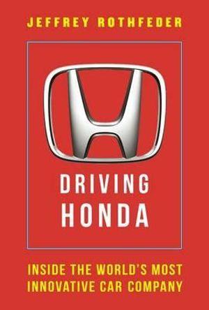 Driving Honda: Inside the Worlds Most Innovative Car Company