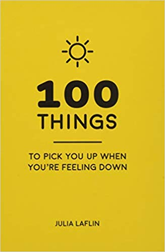 100 Things to Pick You Up When You're Feeling Down: Uplifting Quotes and Delightful Ideas to Make You Feel Good - (HB)