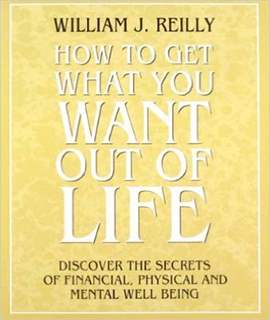 How to Get What You Want Out of Life: Discover the Secrets of Financial, Physical and Mental Well Being