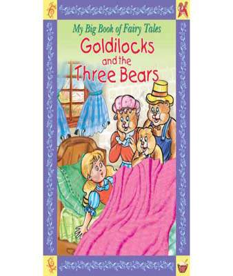 Goldilocks & The Three Bears : My Big Book Of Fairy Tales