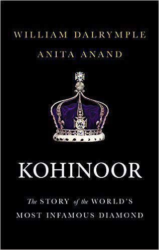 Kohinoor The Story of the Worlds Most Infamous Diamond