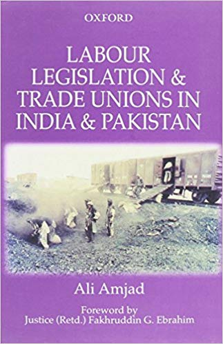 Labour Legislation and Trade Unions in India and Pakistan