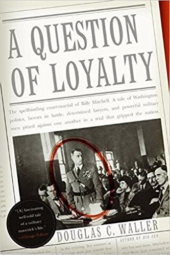 A Question Of Loyalty: General Billy Mitchell & The Court Marshall That Gripped The Nation