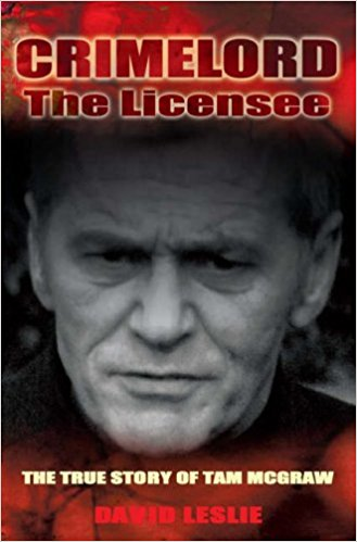 Crimelord: The Licensee. The True Story of Tam McGraw