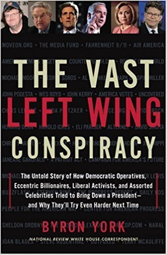 The Vast Left Wing Conspiracy: The Untold Story of How Democratic Operatives, Eccentric Billionaires, Liberal Activists, and Assorted Celebrities Tri