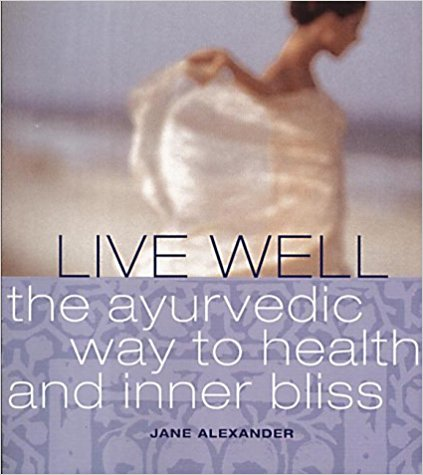 Live Well: The ayurvedic way to health and inner bliss