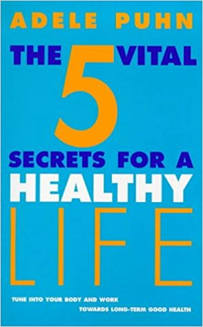 The 5 Vital Secrets for a Healthy Life: Tune into Your Body's Symptoms and Work Towards Long-term Good Health