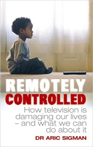 Remotely Controlled: How Television is Damaging Our Lives - and What We Can Do About it