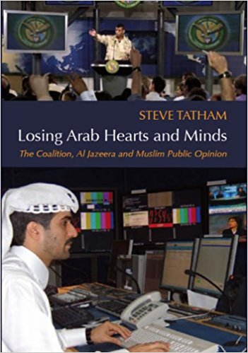 Losing Arab Hearts and Minds: The Coalition, Al Jazeera and Muslim Public Opinion