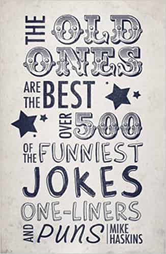 Old Ones are the Best Joke Book: Over 500 of the Funniest Jokes, One-liners and Puns