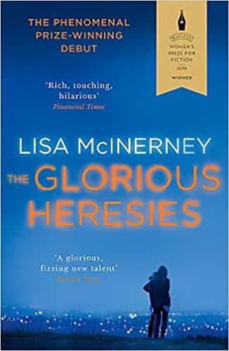 The Glorious Heresies: Winner of the Baileys Women's Prize for Fiction and the Desmond Elliot Prize 2016