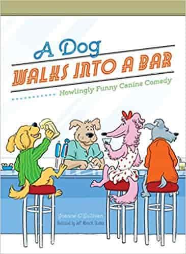 A Dog Walks Into a Bar...: Howlingly Funny Canine Comedy