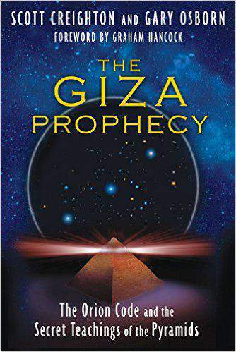Giza Prophecy: The Orion Code And The Secret Teachings Of The Pyramids