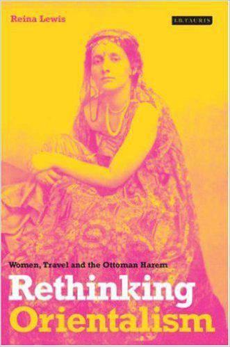 Rethinking Orientalism Women Travel And The Ottoman Harem