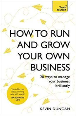 How to Run and Grow Your Own Business: 20 Ways to Manage Your Business Brilliantly In a Week