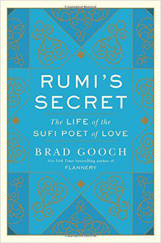 Rumi's Secret The Life of the Sufi Poet of Love