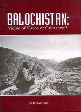 Balochistan Victim of Greed or Grievances