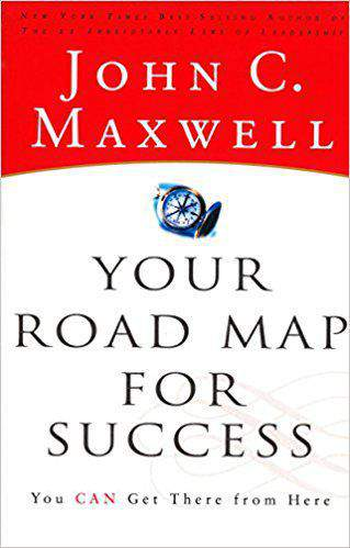 Your Road Map for Success You Can Get There from Here