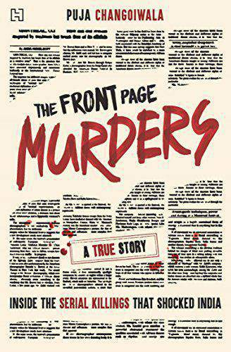 The Front Page Murders Inside the Serial Killings that Shocked India