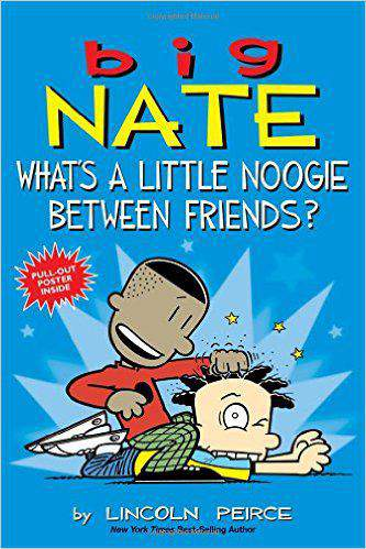 Big Nate: What's a Little Noogie Between Friends