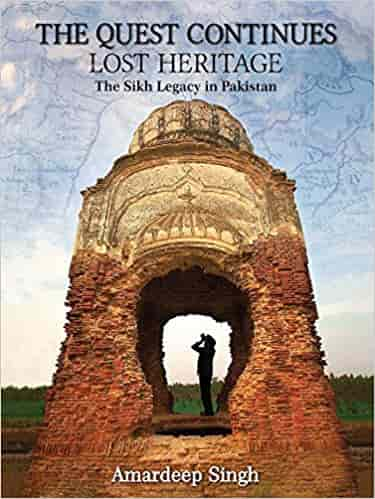 THE QUEST CONTINUES: LOST HERITAGE The Sikh Legacy in Pakistan