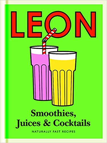 Little Leon: Smoothies, Juices & Cocktails: Naturally Fast Recipes